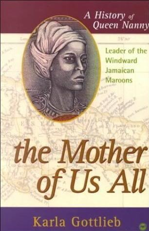 The Mother of Us All: A History of Queen Nanny, Leader of the Windward Jamaican Maroons