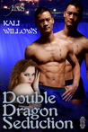 Double Dragon Seduction by Kali Willows