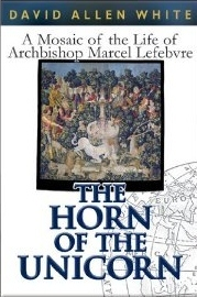The Horn of the Unicorn: A Mosaic of the Life of Archbishop Marcel Lefebvre