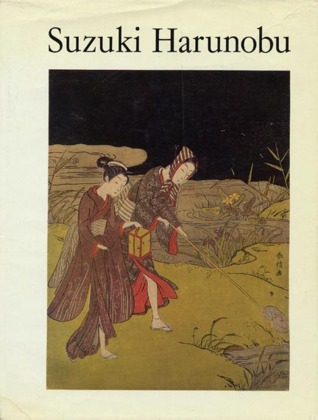 Suzuki Harunobu: An Exhibition of His Colour Prints and Illustrated Books on the Occasion of the Bicentenary of His Death in 1770