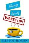 Sleeping Beauty WAKES UP!