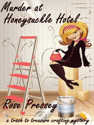 Murder at Honeysuckle Hotel (Trash to Treasure Crafting Mystery, #1)