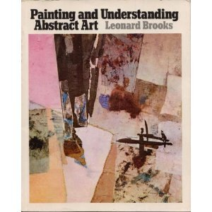 Painting And Understanding Abstract Art; An Approach To Contemporary Methods