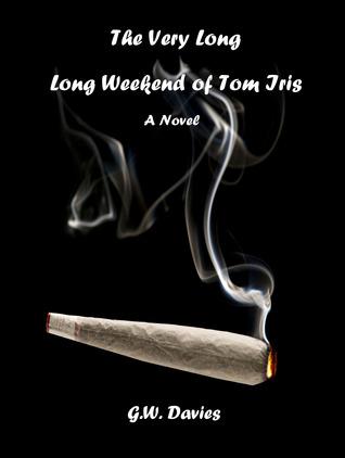 The Very Long, Long Weekend of Tom Iris by G.W. Davies