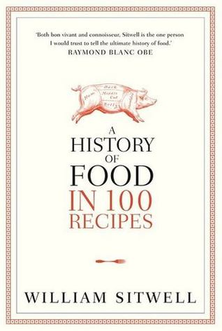 A history of food in 100 recipes by william sitwell a history of food in 100 recipes fandeluxe Gallery