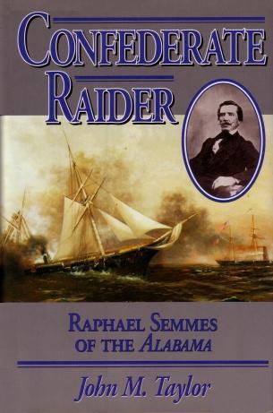 Confederate Raider: Raphael Semmes of the Alabama