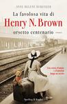 La favolosa vita di Henry N. Brown orsetto centenario by Anne Helene Bubenzer