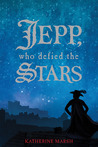 Jepp, Who Defied the Stars by Katherine Marsh