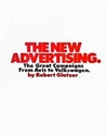 The New Advertising: The Great Campaigns from Avis to Volkswagen