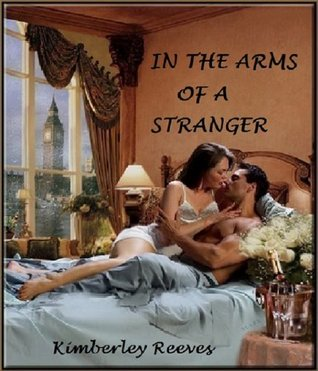 In the Arms of a Stranger by Kimberley Reeves