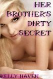Her Brother's Dirty Secret by Kelly Haven