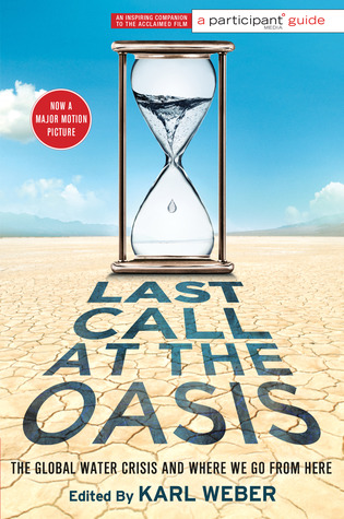 Last Call at the Oasis: The Global Water Crisis and Where We Go from Here