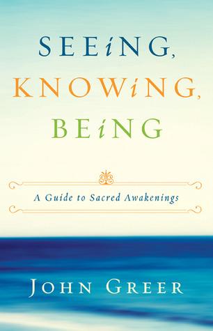 Seeing, Knowing, Being by John Greer