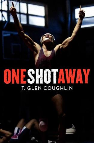 One Shot Away, A Wrestling Story by T. Glen Coughlin