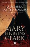 A Sombra do Teu Sorriso by Mary Higgins Clark