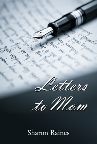 Letters to Mom by Sharon Raines