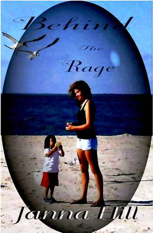Behind the Rage by Janna Hill