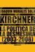 Los Kirchner: La Política de La Desmesura, 2003-2008