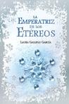 La Emperatriz de los Etéreos by Laura Gallego García