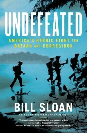 Undefeated: Americas Heroic Fight for Bataan and Corregidor