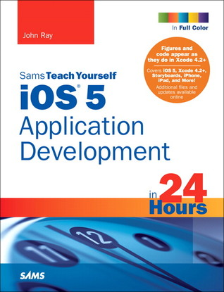 Sams Teach Yourself iOS 5 Application Development in 24 Hours, 3/E