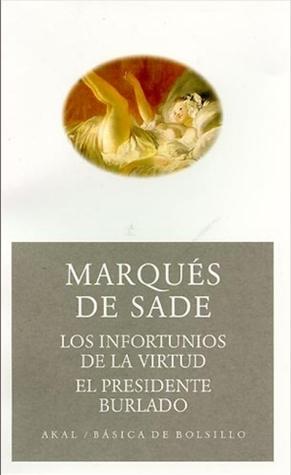 Los Infortunios de La Virtud. El Presidente Burlado. por Marquis de Sade