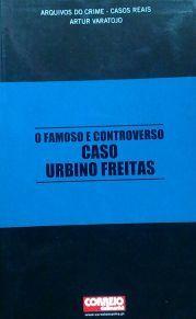 O Famoso e Controverso Caso Urbino Freitas (Arquivos do Crime-Casos Reais, #6)