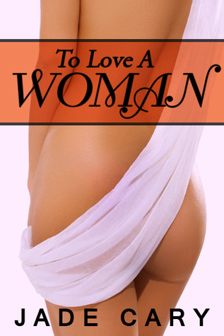 To Love a Woman by Jade Cary