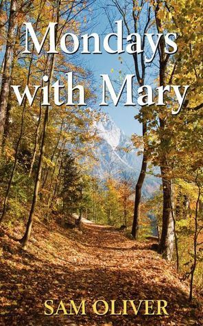Mondays with Mary by Sam Oliver