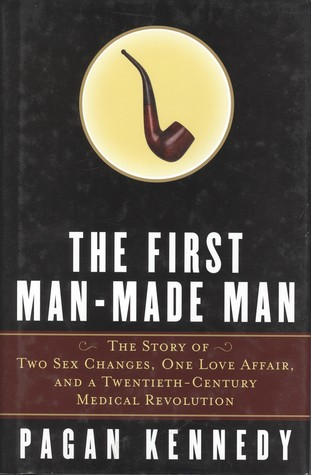 The First Man-Made Man by Pagan Kennedy