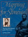Mapping for Stonewall: The Civil War Service of Jed Hotchkiss