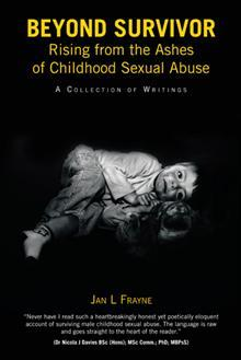 Beyond Survivor - Rising from the Ashes of Childhood Sexual Abuse