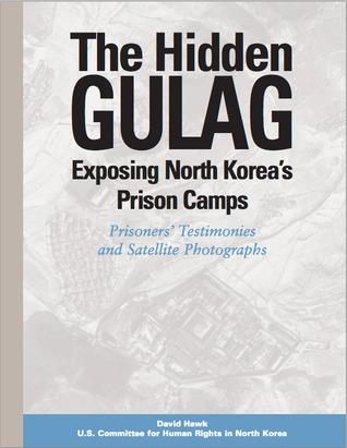 The Hidden Gulag: Exposing North Korea's Prison Camps -- Prisoners' Testimonies and Satellite Photographs