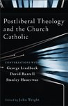 Postliberal Theology and the Church Catholic: Conversations with George Lindbeck, David Burrell, Stanley Hauerwas