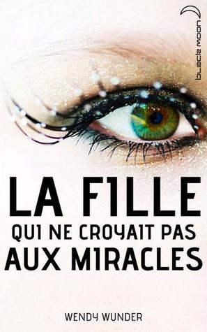 La fille qui ne croyait pas aux miracles by Wendy Wunder