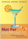 Not For Happiness by Dzongsar Jamyang Khyentse
