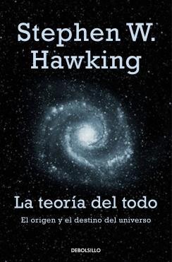 La teoría del todo. El origen y el destino del Universo by Stephen Hawking