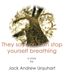 They say you can stop yourself breathing by Jack Urquhart