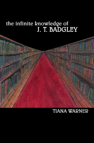 The Infinite Knowledge of J. T. Badgley by Tiana Warner