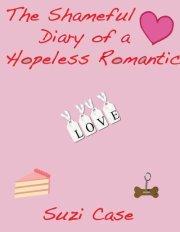 The Shameful Diary Of A Hopeless Romantic by Suzi Case