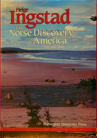 The Norse Discovery of America: Volume 2: The Historical Background and the Evidence of the Norse Settlement Discovered in Newfoundland