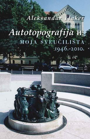 Autotopografija II, Moja Sveučilišta 1946-2010 by Alexandar Flaker