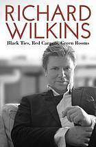 Black Ties, Red Carpets, Green Rooms by Richard Wilkins