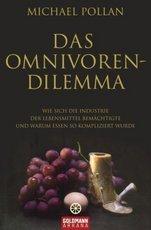 Das Omnivoren-Dilemma: Wie sich die Industrie der Lebensmittel bemächtigte und warum Essen so kompliziert wurde