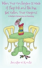 When Your Centerpiece is Made of Play-Doh and the Dog Has Eat... by Jennifer M. Koontz