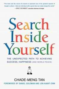 Search Inside Yourself: The Unexpected Path to Achieving Success, Happiness