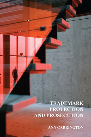 Trademark Protection and Prosecution by Ann Carrington