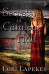 Secrets of Catalpa Hall by Lori Lapekes
