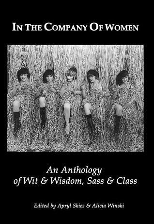In the Company of Women: An anthology of Wit & Wisdom, Sass & Class