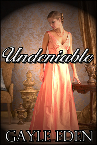 Undeniable by Gayle Eden